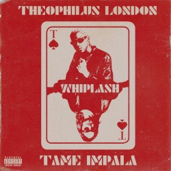 Whiplash by Theophilus London  feat.   Tame Impala