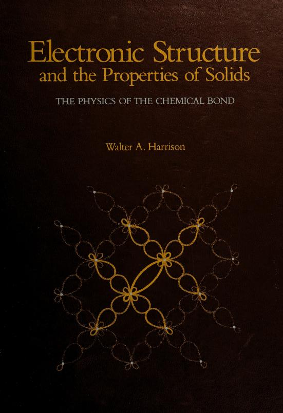 Electronic structure and theproperties of solids by Walter A. Harrison