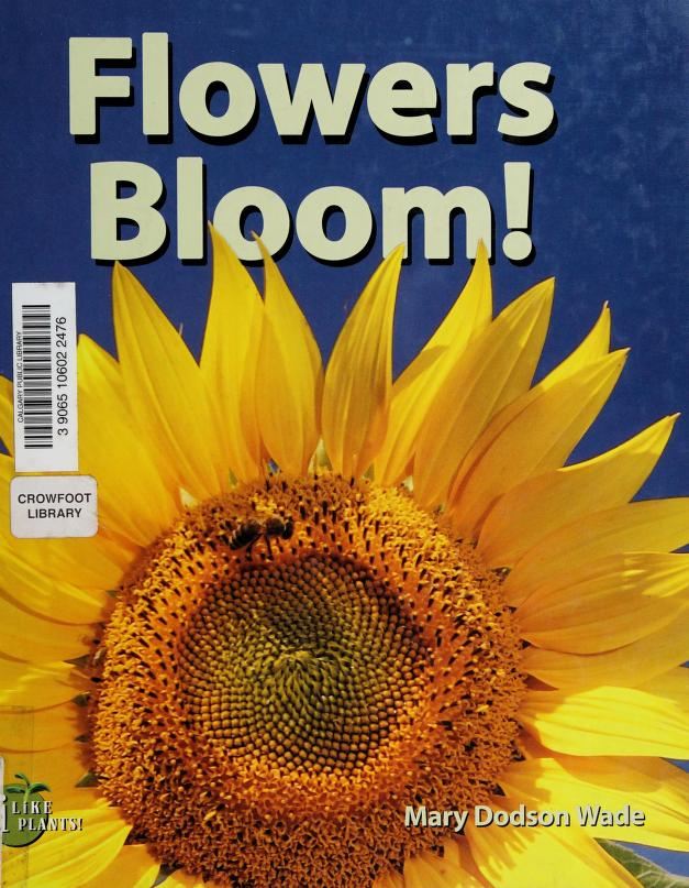 Flowers bloom! by Mary Dodson Wade