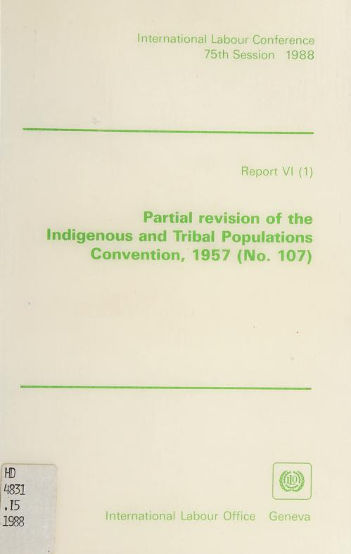 Partial revision of the indigenous and tribal populations convention ,1957(no.107) by International Labour Conference (75th 1988 Geneva, Switzerland)