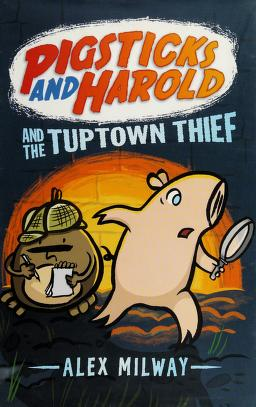 Cover of: Pigsticks and Harold and the Tuptown thief | Alex Milway