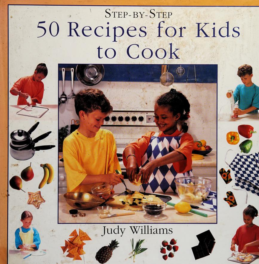 50 Recipes for Kids to Cook by Judy Williams