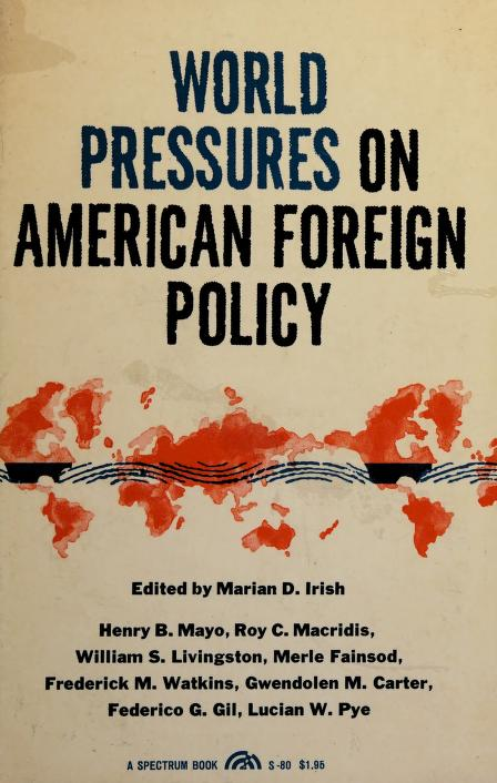 World pressures on American foreign policy by Marian Doris Irish